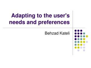 Adapting to the user's needs and preferences