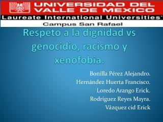 Respeto a la dignidad vs genocidio, racismo y xenofobia.
