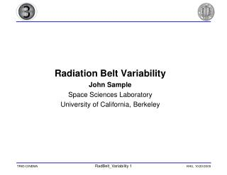 Radiation Belt Variability John Sample Space Sciences Laboratory