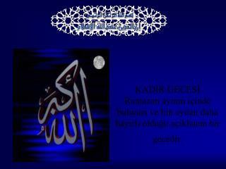 KADIR GECESI Ramazan ayinin i inde bulunan ve bin aydan daha hayirli oldugu a iklanan bir gecedir.
