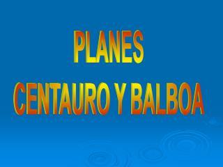PLANES CENTAURO Y BALBOA