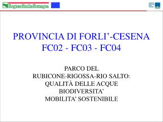 PROVINCIA DI FORLI'-CESENA FC02 - FC03 - FC04 PARCO DEL  RUBICONE-RIGOSSA-RIO SALTO: