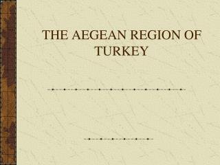 THE AEGEAN REGION OF TURKEY