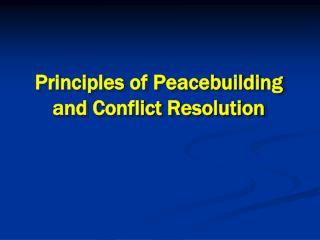 Principles of Peacebuilding  and Conflict Resolution