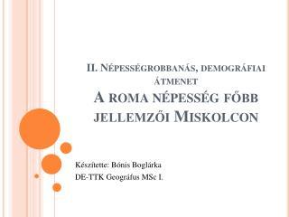 II. Népességrobbanás, demográfiai átmenet A roma népesség főbb jellemzői Miskolcon