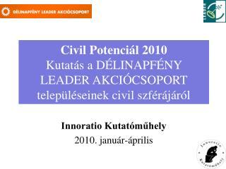 Civil Potenciál 2010 Kutatás a DÉLINAPFÉNY LEADER AKCIÓCSOPORT településeinek civil szférájáról