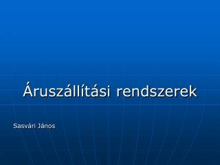 Áruszállítási rendszerek Sasvári János
