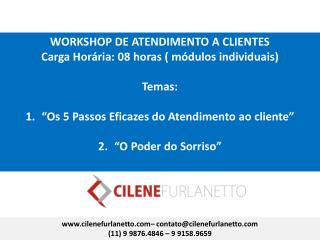 WORKSHOP DE ATENDIMENTO A CLIENTES Carga Horária: 08 horas ( módulos individuais) Temas: