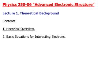 """Physics 250-06 """"Advanced Electronic Structure"""" Lecture 1. Theoretical Background Contents:"""