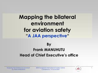 "Mapping the bilateral environment for aviation safety "" A JAA perspective """