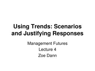 Using Trends: Scenarios and Justifying Responses