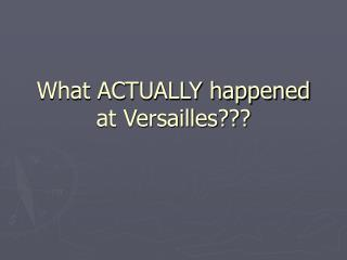 What ACTUALLY happened at Versailles???