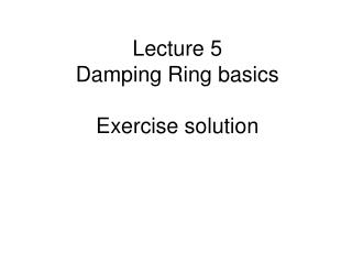 Lecture 5  Damping Ring basics Exercise solution