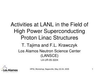 Activities at LANL in the Field of High Power Superconducting Proton Linac Structures