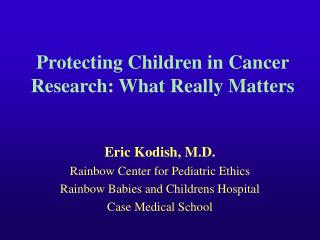 Protecting Children in Cancer Research: What Really Matters