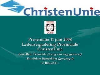 Presentatie 11 juni 2008 Ledenvergadering Provinciale ChristenUnie