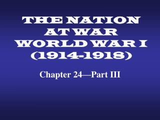 THE NATION AT WAR WORLD WAR I (1914-1918)
