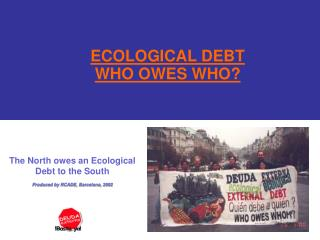 ECOLOGICAL DEBT WHO OWES WHO?