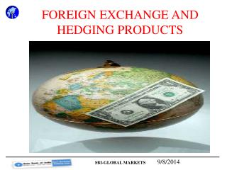 FOREIGN EXCHANGE AND HEDGING PRODUCTS