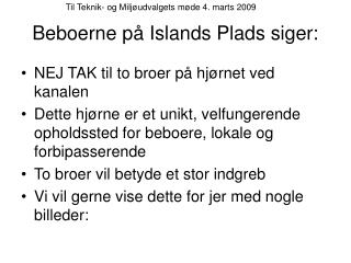 Beboerne på Islands Plads siger: