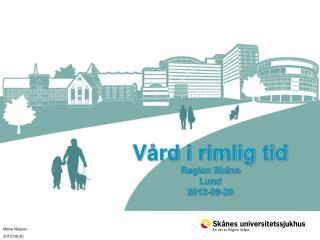 V�rd i rimlig tid Region Sk�ne Lund 2012-09-20