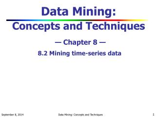Data Mining:  Concepts and Techniques — Chapter 8 — 8.2 Mining time-series data