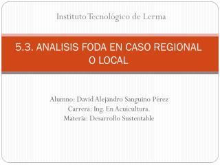 5.3. ANALISIS  FODA EN CASO REGIONAL O LOCAL
