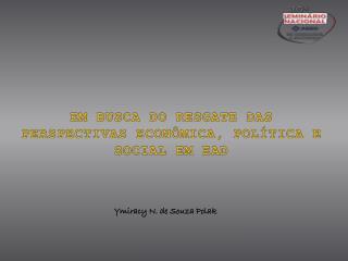 EM BUSCA DO RESGATE DAS PERSPECTIVAS ECONÔMICA, POLÍTICA E SOCIAL EM EAD