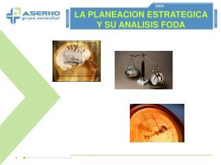 LA PLANEACION ESTRATEGICA Y SU ANALISIS FODA
