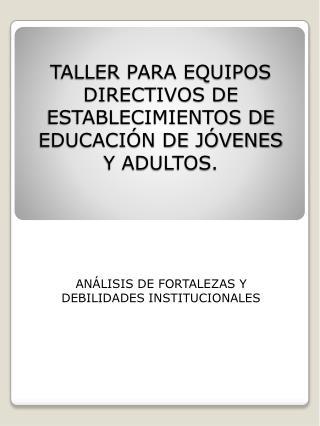 T ALLER PARA EQUIPOS DIRECTIVOS DE ESTABLECIMIENTOS DE EDUCACIÓN DE JÓVENES  Y ADULTOS.