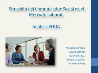 Situación del Comunicador Social en el Mercado Laboral . Análisis FODA