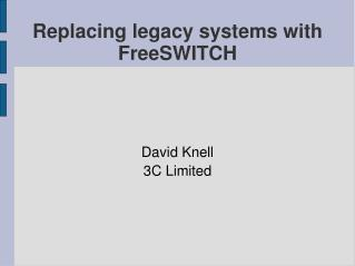 Replacing legacy systems with FreeSWITCH