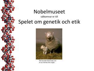 Nobelmuseet välkomnar er till Spelet om genetik och etik