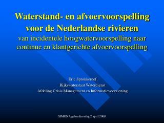 Eric Sprokkereef Rijkswaterstaat Waterdienst Afdeling Crisis Management en Informatievoorziening