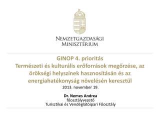 2013.  november  19. Dr. Nemes Andrea főosztályvezető Turisztikai és  Vendéglátóipari  Főosztály
