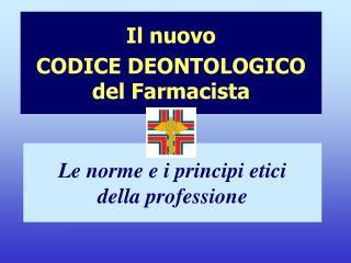 Il nuovo  CODICE DEONTOLOGICO del Farmacista