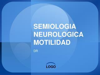 SEMIOLOGIA NEUROLOGICA MOTILIDAD