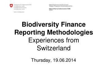 Biodiversity Finance Reporting Methodologies  Experiences from Switzerland
