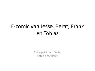 E-comic van Jesse, Berat, Frank en Tobias