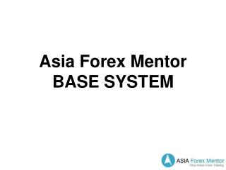 Asia Forex Mentor  BASE SYSTEM