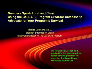 Numbers Speak Loud and Clear:   Using the Cal-SAFE Program GradStar Database to Advocate for Your Program s Survival