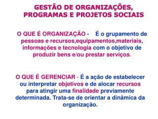 GESTÃO DE ORGANIZAÇÕES,                    PROGRAMAS E PROJETOS SOCIAIS
