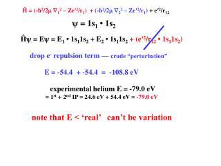 experimental helium E = -79.0  eV    = 1 st  + 2 nd  IP = 24.6  eV  + 54.4  eV  =  - 79.0  eV