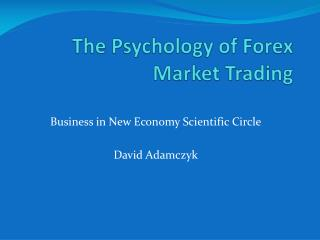 The Psychology of  Forex  Market Trading