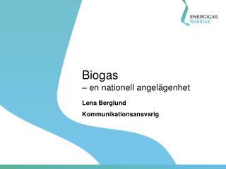 Biogas  � en nationell angel�genhet