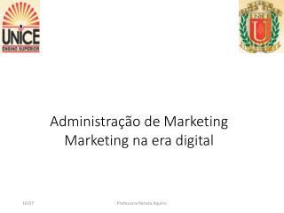 Administração de Marketing Marketing na era digital