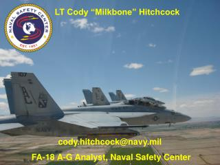 cody.hitchcock@navy.mil  FA-18 A-G Analyst, Naval Safety Center