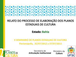 RELATO DO PROCESSO DE ELABORAÇÃO DOS PLANOS ESTADUAIS DE CULTURA Estado:  Bahia