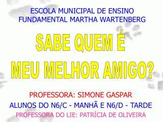PROFESSORA: SIMONE GASPAR ALUNOS DO N6/C - MANHÃ E N6/D - TARDE