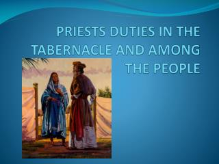 PRIESTS DUTIES IN THE TABERNACLE AND AMONG THE PEOPLE